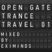 Open Gate Trance Travel 01 mixed by Eximinds — сборник