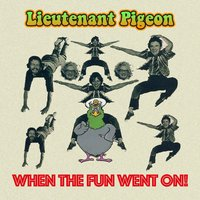 When the Fun Went On — Lieutenant Pigeon