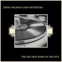 The Big New Band Of The 60's — Ernie Wilkins & His Orchestra