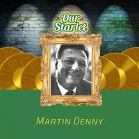 Our Starlet — Martin Denny