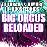 Big Orgus Reloaded — Dj Furax feat. Dimaro feat. BOOSTEDKIDS