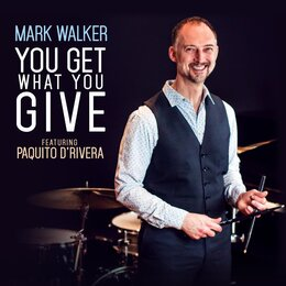 You Get What You Give — Mark Walker & Paquito D'Rivera