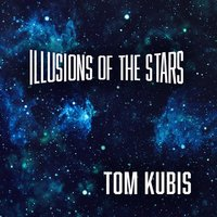 Illusions of the Stars — Tom Kubis