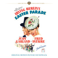 Irving Berlin's Easter Parade:  Original Motion Picture Soundtrack — Judy Garland, Fred Astaire, Judy Garland, Fred Astaire, Irving Berlin, Ирвинг Берлин