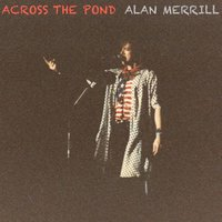 Across the Pond — Alan Merrill