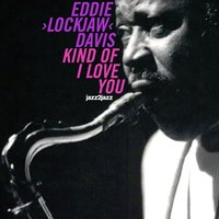 "Kind of I Love You — Eddie ""Lockjaw"" Davis"