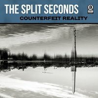 Counterfeit Reality — The Split Seconds