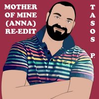 Mother of Mine (Anna) Re-Edit — Tasos P.
