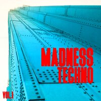 Madness Techno, Vol. 1 — сборник