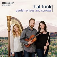 Garden of Joys and Sorrows: Hat Trick Trio — Toru Takemitsu, Theodore Dubois, Hat Trick Trio, Miguel del Aguila, Клод Дебюсси, София Асгатовна Губайдулина