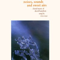 Noises, Sounds and Sweet Airs: Choral Music of David Hamilton — Viva Voce