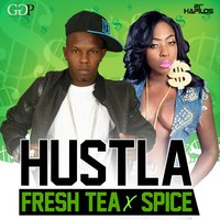 Hustla — Spice, Fresh Tea, Fresh Tea Ft Spice