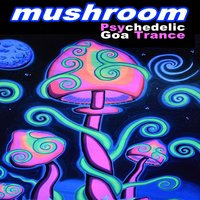 Mushroom Psychedelic Goa Trance (Intellect Progressive Psychedelic Goa Psy Trance) [It's a State of Mind, Only the Finest in Electronic Progressive Trance, Psychedelic Psy-Trance, Psybient, Dark Psy, Psy Breaks, Techno, Neurofunk & More!!!] — сборник