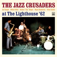 "The Jazz Crusaders at the Lighthouse Plus 3 Tracks from the Album ""The Thing"" — Wilton Felder, Joe Sample, Victor Gaskin, The Jazz Crusaders, Wayne Henderson, Nesbert ""Stix"" Hooper"
