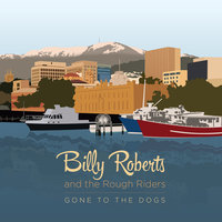 Gone to the Dogs — Billy Roberts and the Rough Riders
