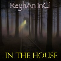 In the House — Reyhan Inci