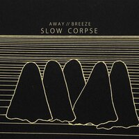 Breeze / Away — Slow Corpse