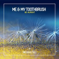 Be Alright — Me & My Toothbrush