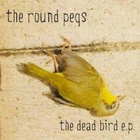 The Dead Bird EP — The Round Pegs
