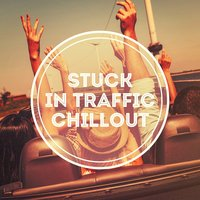Stuck in Traffic Chillout — Buddha Zen Chillout Bar Music Café, Chill Out Music 2017