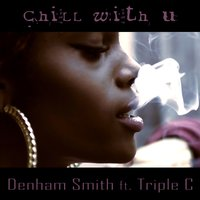 Chill With U — Triple C, Denham Smith