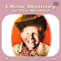 I Saw Mommy Do the Mambo — Jimmy Boyd