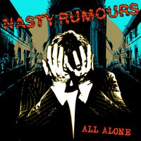All Alone — Nasty Rumours
