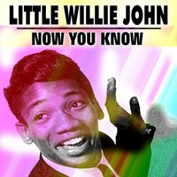 Now You Know — Little Willie John
