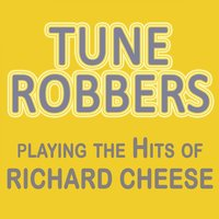 Playing the Hits of Richard Cheese — Tune Robbers