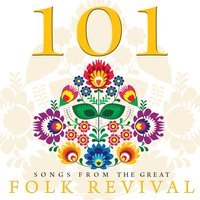 101 Songs from the Great Folk Revival — сборник
