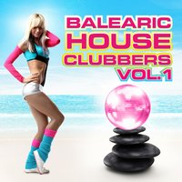 Balearic House Clubbers, Vol. 1 — сборник