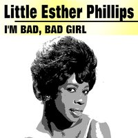 I'm Bad, Bad Girl — Little Esther Phillips