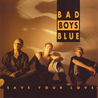 Save Your Love — Bad Boys Blue