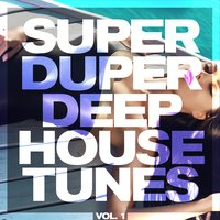 Super Duper Deep House Tunes, Vol. 1 — сборник