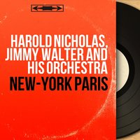 New-York Paris — Jimmy Walter And His Orchestra, Harold Nicholas, Harold Nicholas, Jimmy Walter and His Orchestra