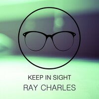 Keep In Sight — Ray Charles