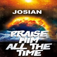 Praise Him All the Time — Josian