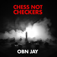 Chess Not Checkers — OBN Jay