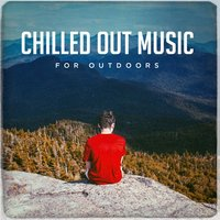 Chilled out Music for Outdoors — Acoustic Chill Out, Lounge relax, Chillout Cafe