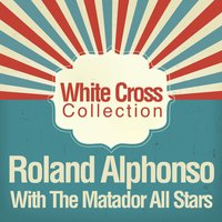 White Cross Collection — Roland Alphonso, The Matador All Stars, Roland Alphonso with The Matador All Stars & The Matador All-Stars
