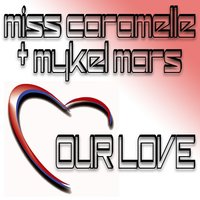 Our Love — Mykel Mars, Miss Caramelle
