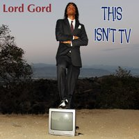 This Isn't TV — Lord Gord
