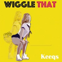 Wiggle That — Keeqs