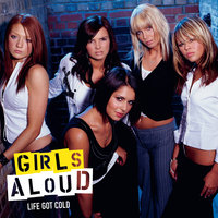 Life Got Cold — Girls Aloud