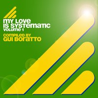 My Love Is Systematic Vol. 1 (Compiled by Gui Boratto) — Gui Boratto