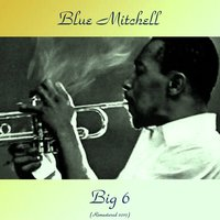 Big 6 — Wynton Kelly, Philly Joe Jones, Curtis Fuller, Johnny Griffin, Wilbur Ware, Blue Mitchell