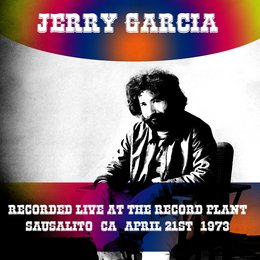 Jerry Garcia Recorded Live at the Record Plant Sausalito, Ca, April 21st, 1973 — Jerry Garcia