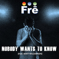 Nobody Wants to Know — Fre, Matt Williamson