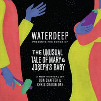 The Unusual Tale of Mary & Joseph's Baby (Songs from the Musical) — Waterdeep