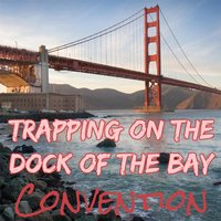 Trapping on the Dock of the Bay — Convention